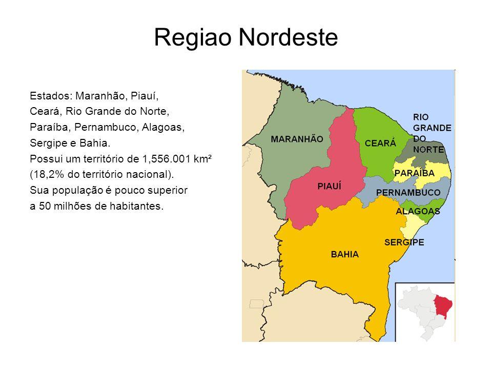 Regiao Nordeste Estados: Maranhão, Piauí, Ceará, Rio Grande do Norte,