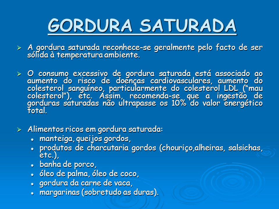 GORDURA SATURADA A gordura saturada reconhece-se geralmente pelo facto de ser sólida à temperatura ambiente.