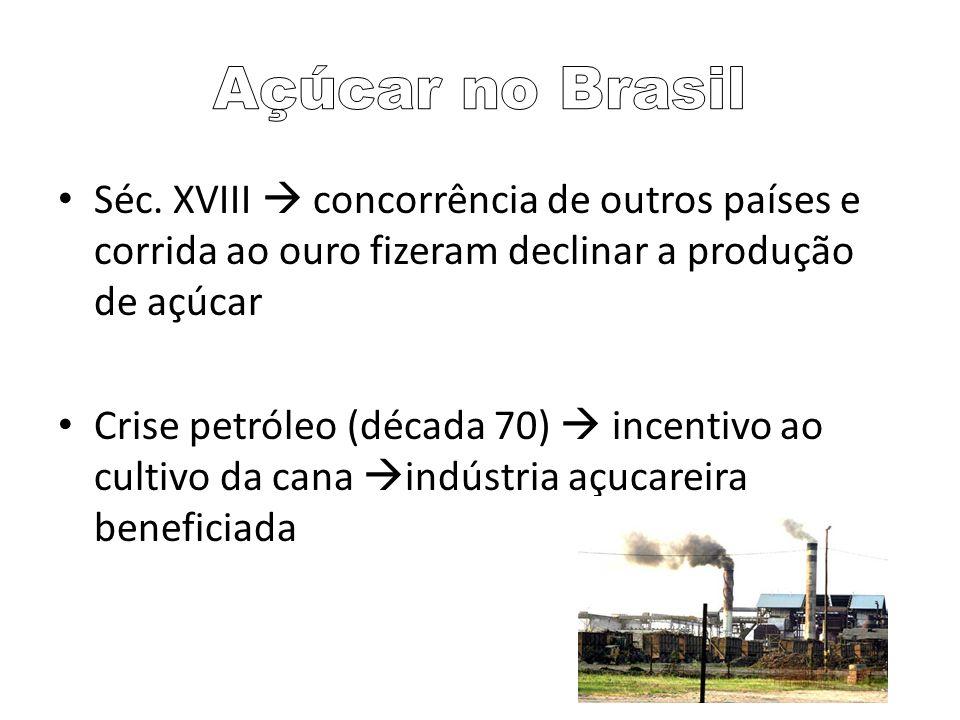 Açúcar no Brasil Séc. XVIII  concorrência de outros países e corrida ao ouro fizeram declinar a produção de açúcar.