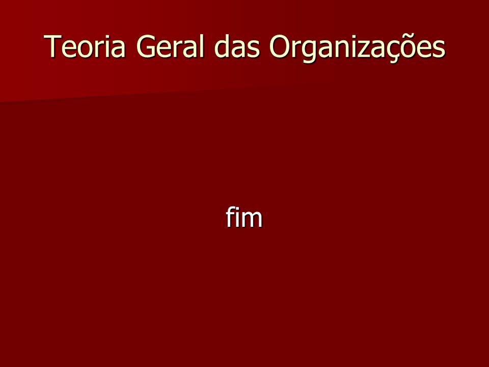 Teoria Geral das Organizações