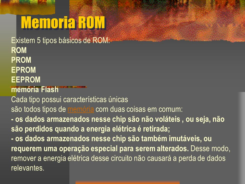 Memoria ROM Existem 5 tipos básicos de ROM: ROM PROM EPROM EEPROM