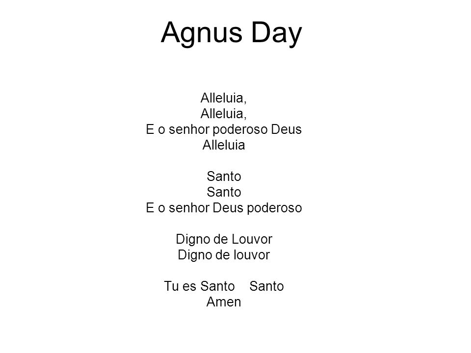 Agnus Day Alleluia, E o senhor poderoso Deus Alleluia Santo