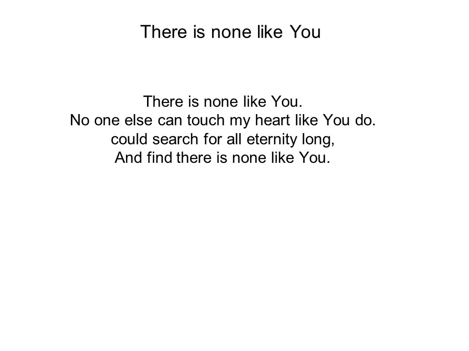 There is none like You There is none like You.