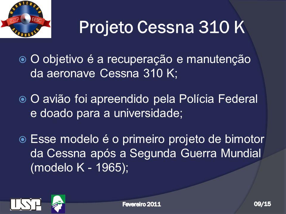 Projeto Cessna 310 K O objetivo é a recuperação e manutenção da aeronave Cessna 310 K;
