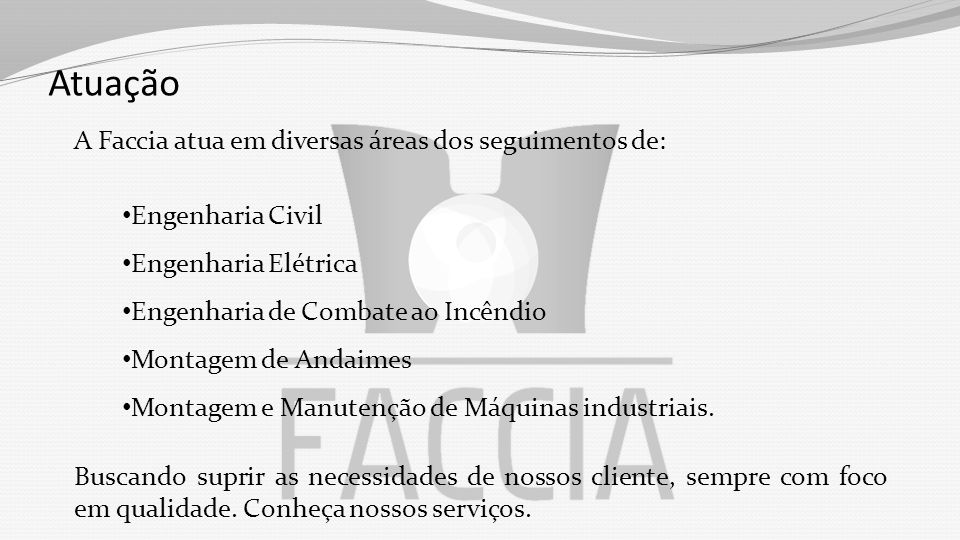 Atuação A Faccia atua em diversas áreas dos seguimentos de: