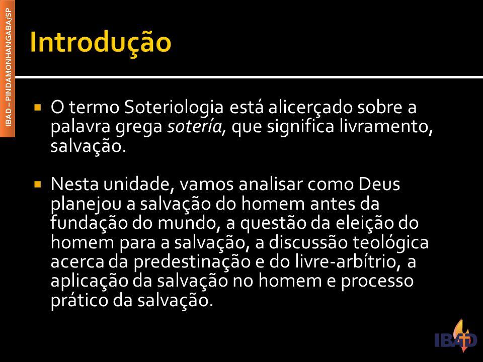 Introdução O termo Soteriologia está alicerçado sobre a palavra grega sotería, que significa livramento, salvação.