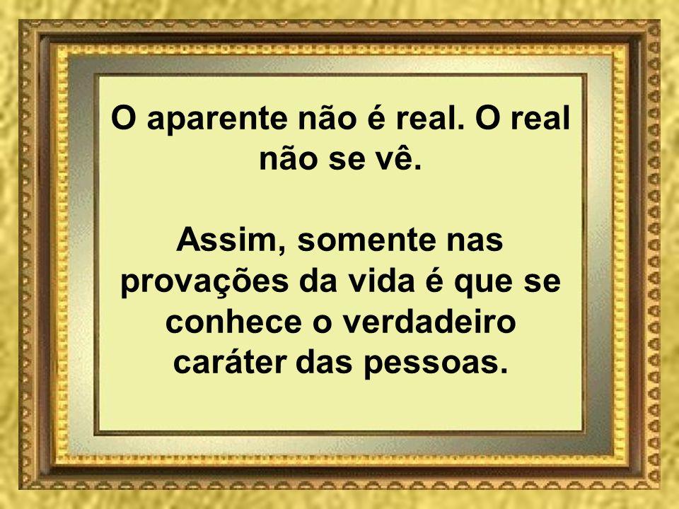 O aparente não é real. O real não se vê