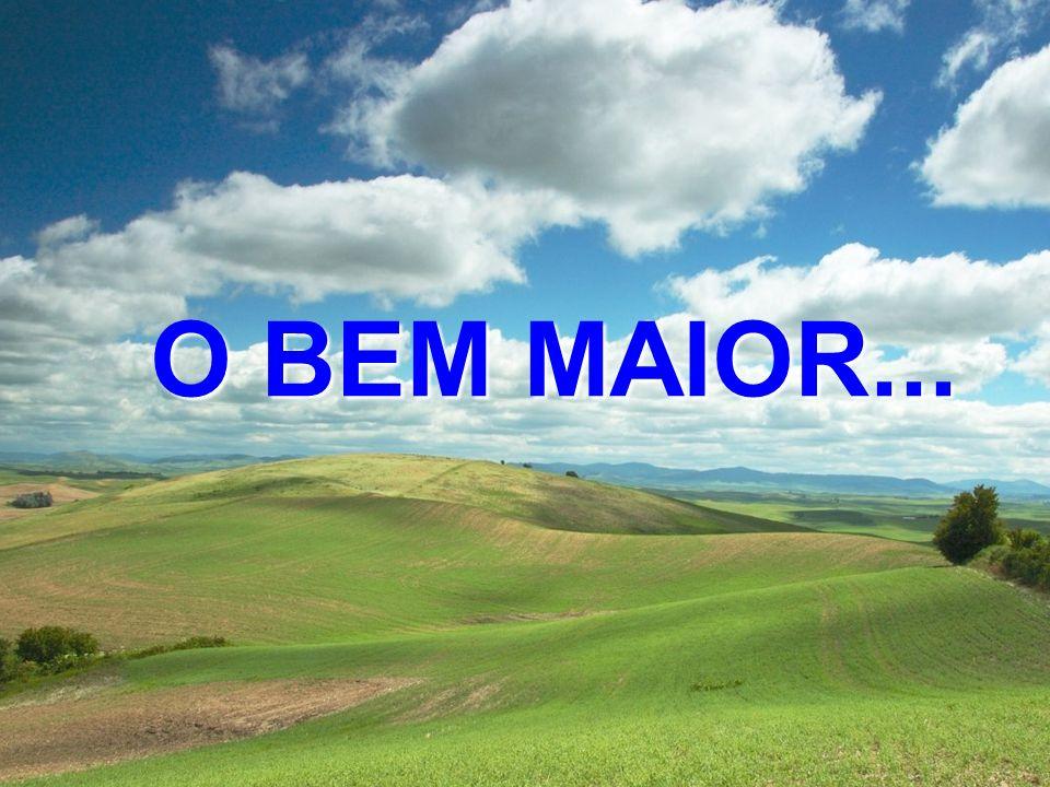 O BEM MAIOR...