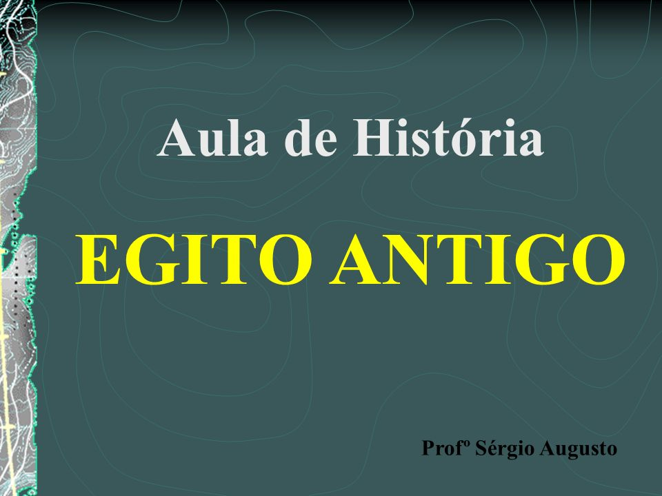 Aula de História EGITO ANTIGO Profº Sérgio Augusto