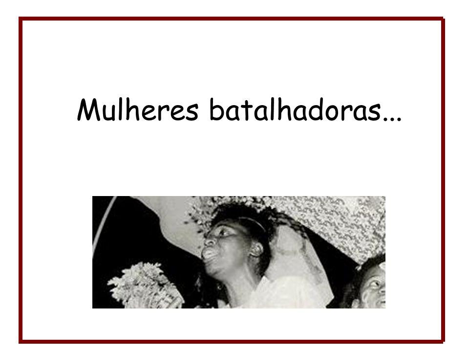 Mulheres batalhadoras...