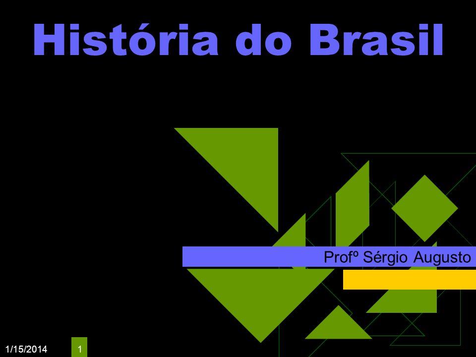 História do Brasil Profº Sérgio Augusto 3/25/2017