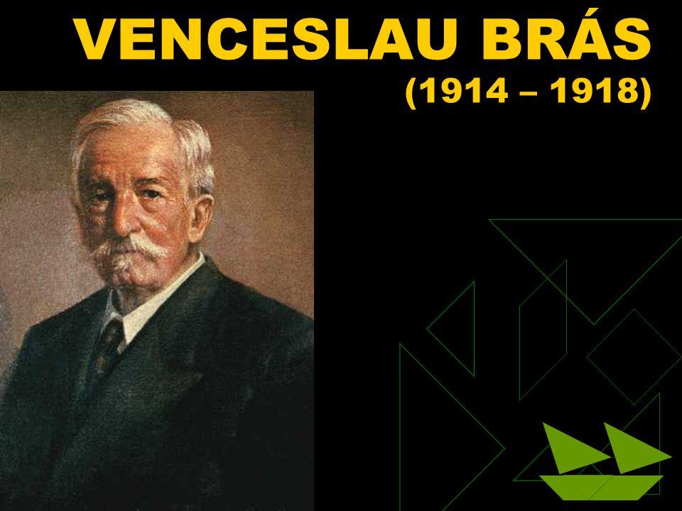 VENCESLAU BRÁS (1914 – 1918) Clique para adicionar texto 3/25/2017