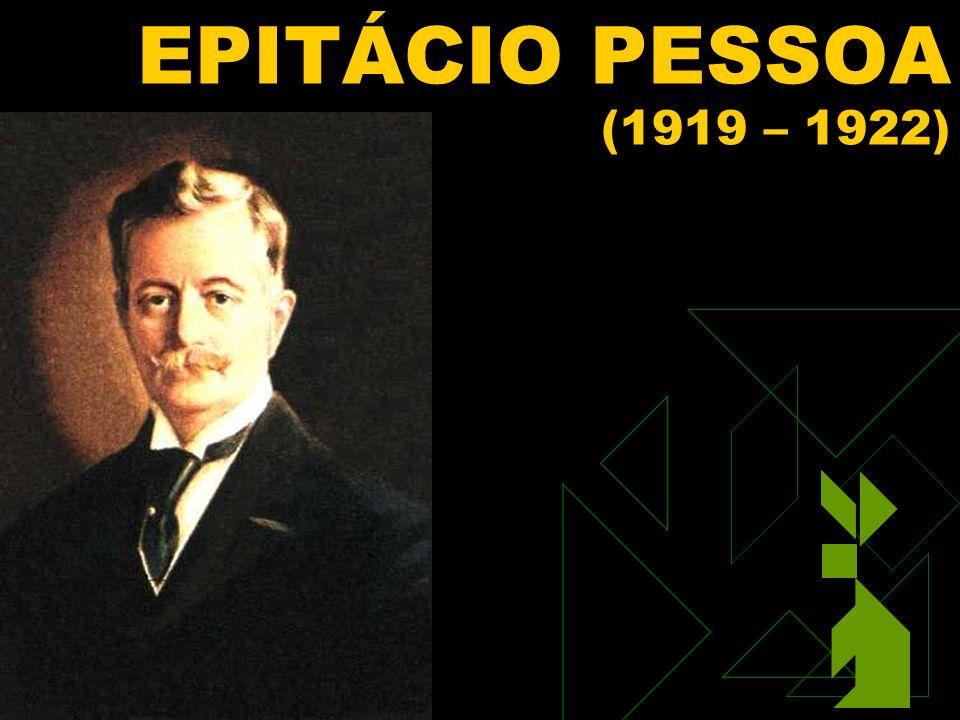 EPITÁCIO PESSOA (1919 – 1922) Clique para adicionar texto 3/25/2017