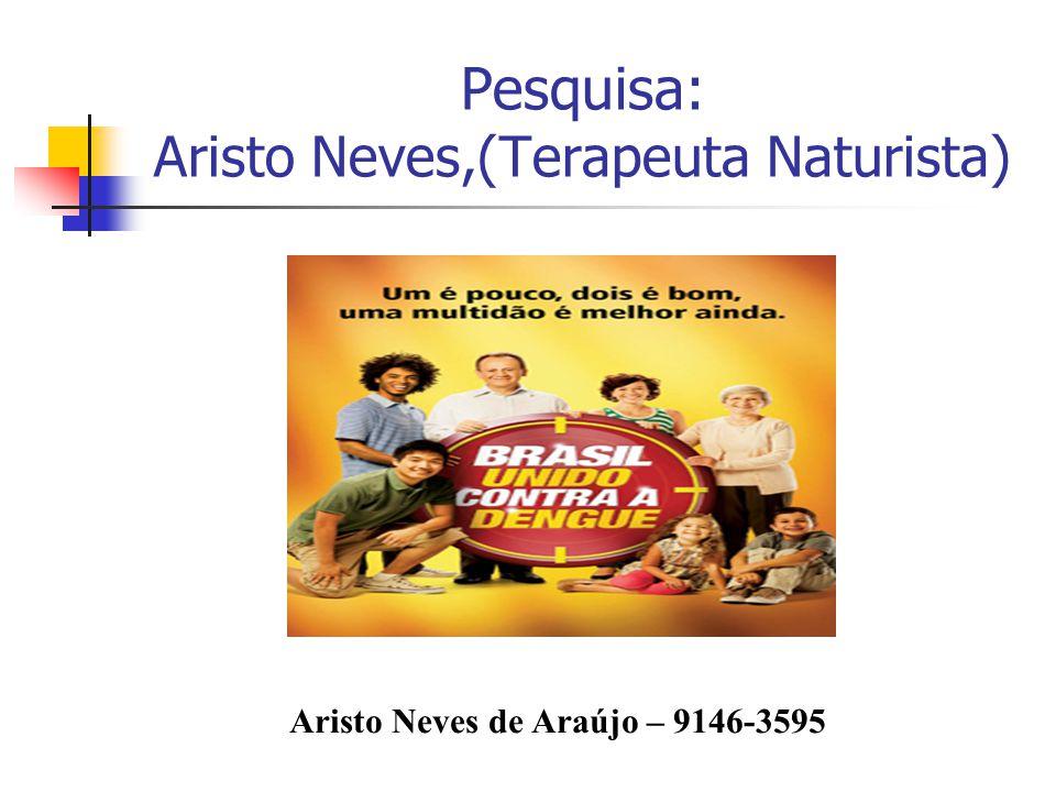 Pesquisa: Aristo Neves,(Terapeuta Naturista)