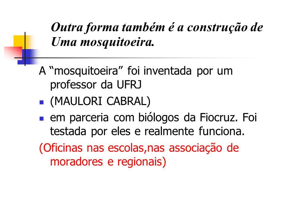 Outra forma também é a construção de Uma mosquitoeira.