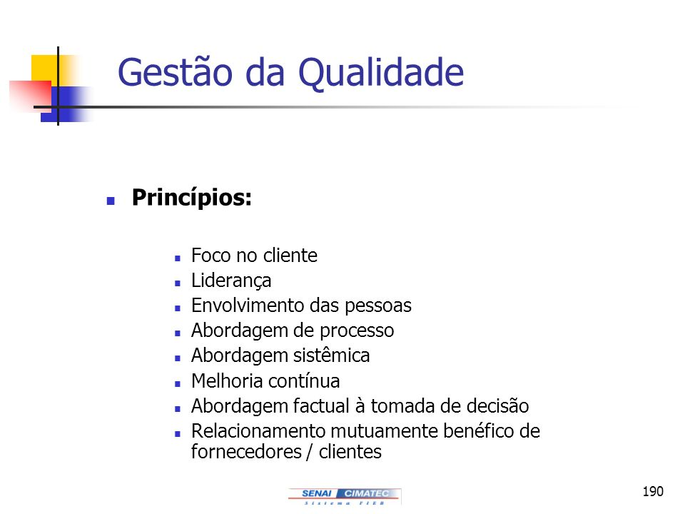 Gestão da Qualidade Princípios: Foco no cliente Liderança