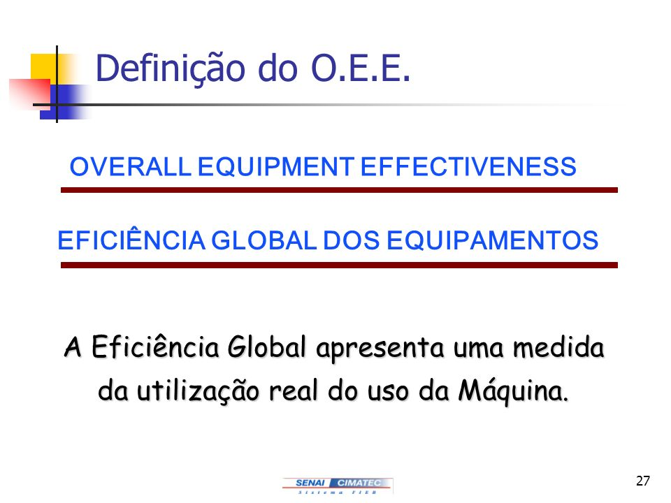 Definição do O.E.E. OVERALL EQUIPMENT EFFECTIVENESS. EFICIÊNCIA GLOBAL DOS EQUIPAMENTOS.