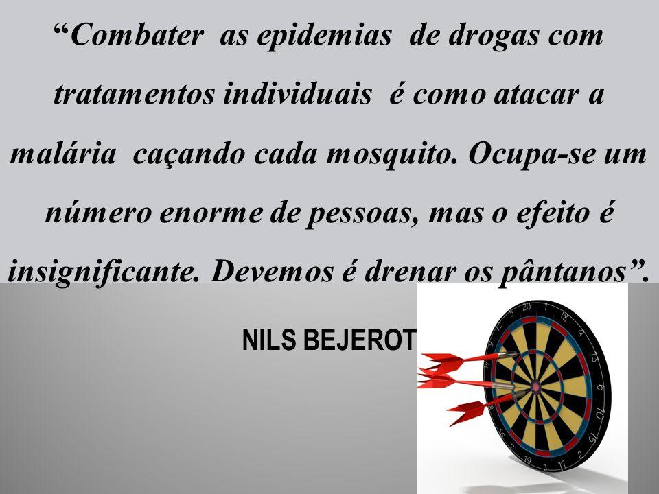 Combater as epidemias de drogas com tratamentos individuais é como atacar a malária caçando cada mosquito. Ocupa-se um número enorme de pessoas, mas o efeito é insignificante. Devemos é drenar os pântanos .