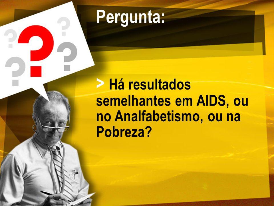 Pergunta: > Há resultados semelhantes em AIDS, ou no Analfabetismo, ou na Pobreza