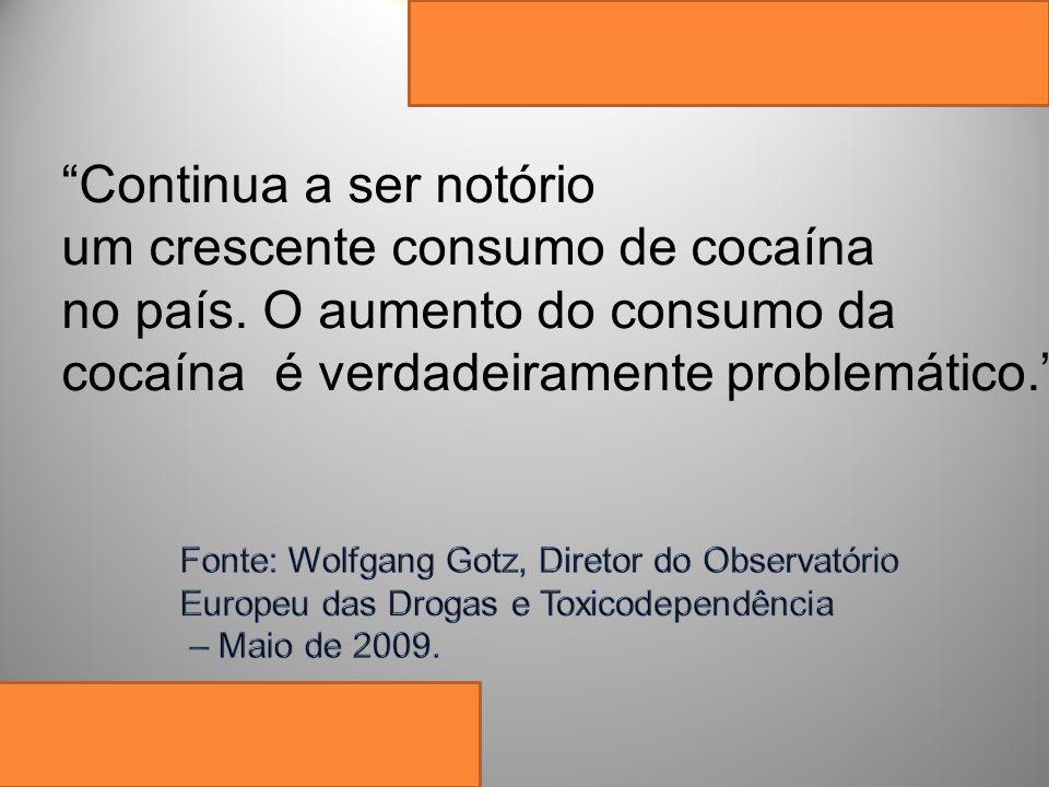 Continua a ser notório um crescente consumo de cocaína