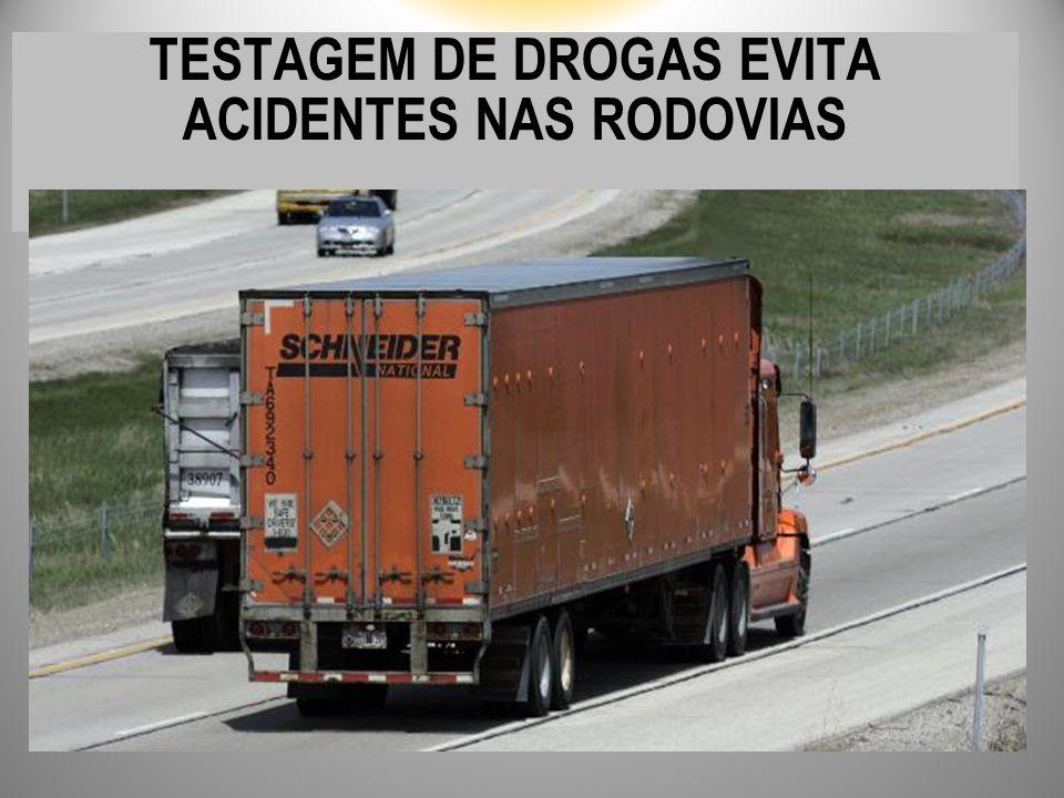 TESTAGEM DE DROGAS EVITA ACIDENTES NAS RODOVIAS