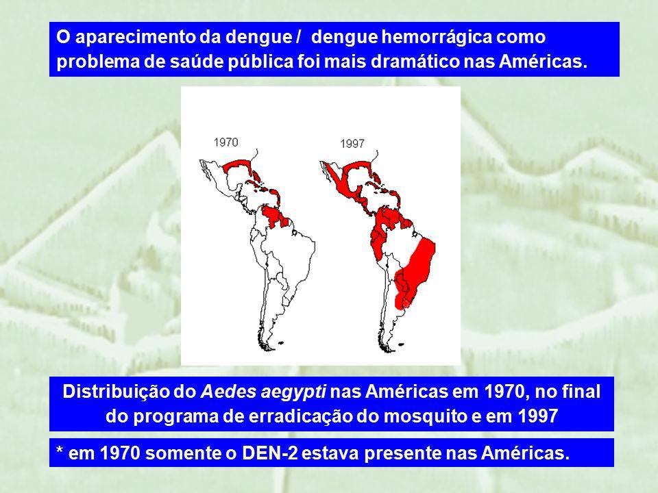 O aparecimento da dengue / dengue hemorrágica como problema de saúde pública foi mais dramático nas Américas.
