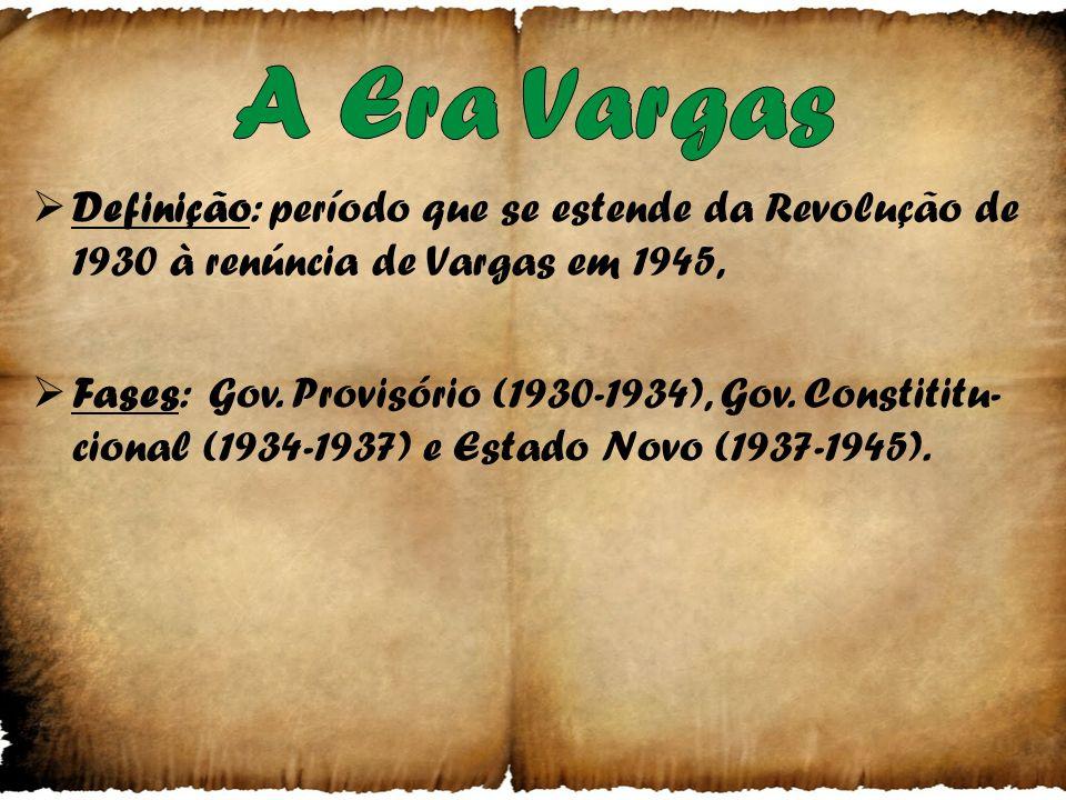 A Era Vargas Definição: período que se estende da Revolução de 1930 à renúncia de Vargas em 1945,