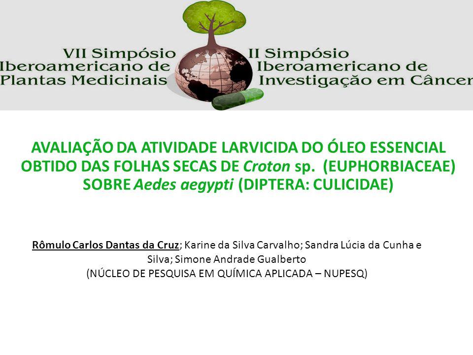 AVALIAÇÃO DA ATIVIDADE LARVICIDA DO ÓLEO ESSENCIAL OBTIDO DAS FOLHAS SECAS DE Croton sp. (EUPHORBIACEAE) SOBRE Aedes aegypti (DIPTERA: CULICIDAE)