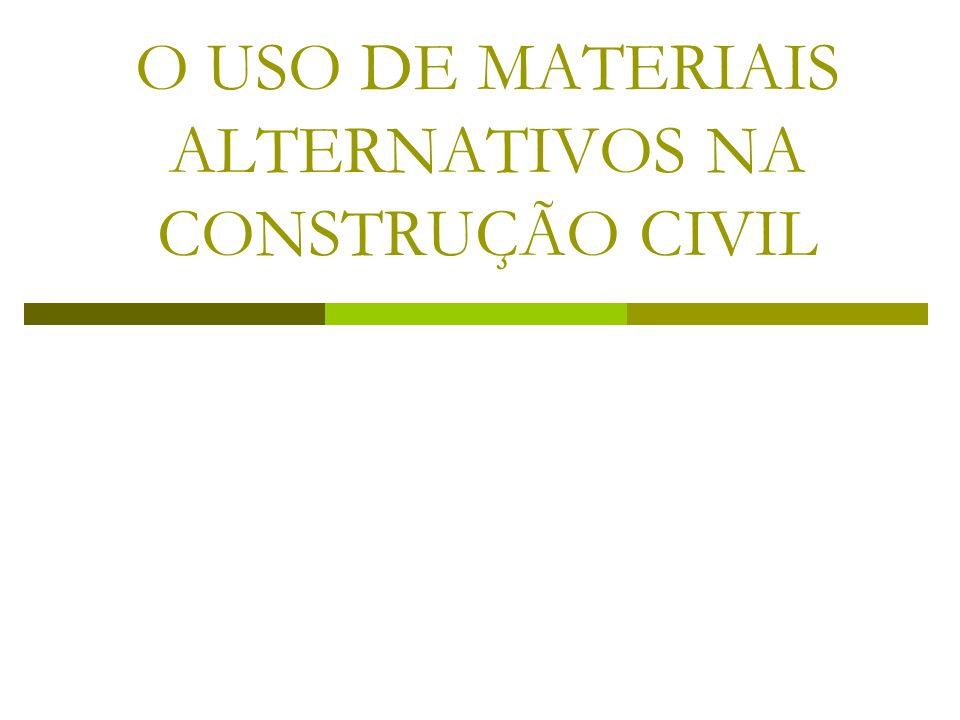 O USO DE MATERIAIS ALTERNATIVOS NA CONSTRUÇÃO CIVIL