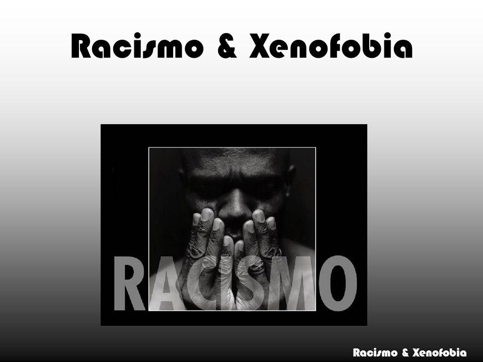 Racismo & Xenofobia Racismo & Xenofobia
