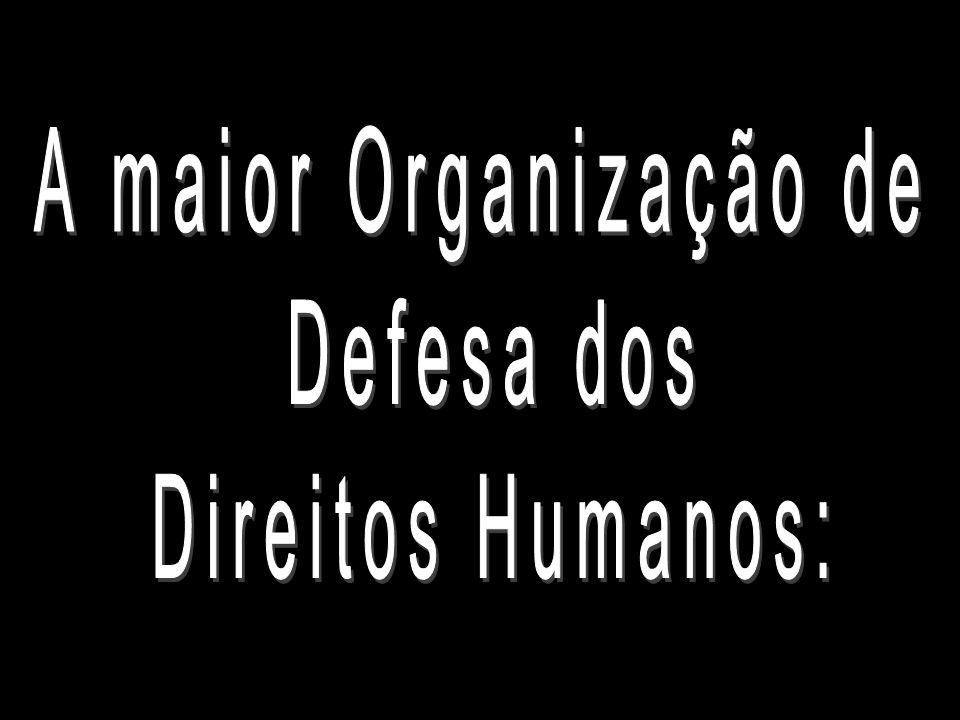 A maior Organização de Defesa dos Direitos Humanos: