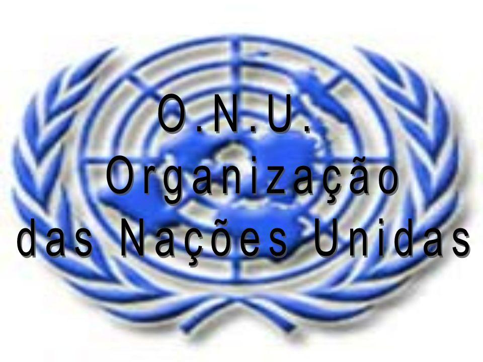 O.N.U. Organização das Nações Unidas