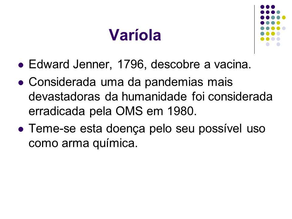 Varíola Edward Jenner, 1796, descobre a vacina.