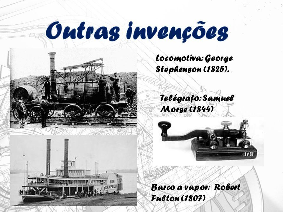 Outras invenções Locomotiva: George Stephenson (1825).
