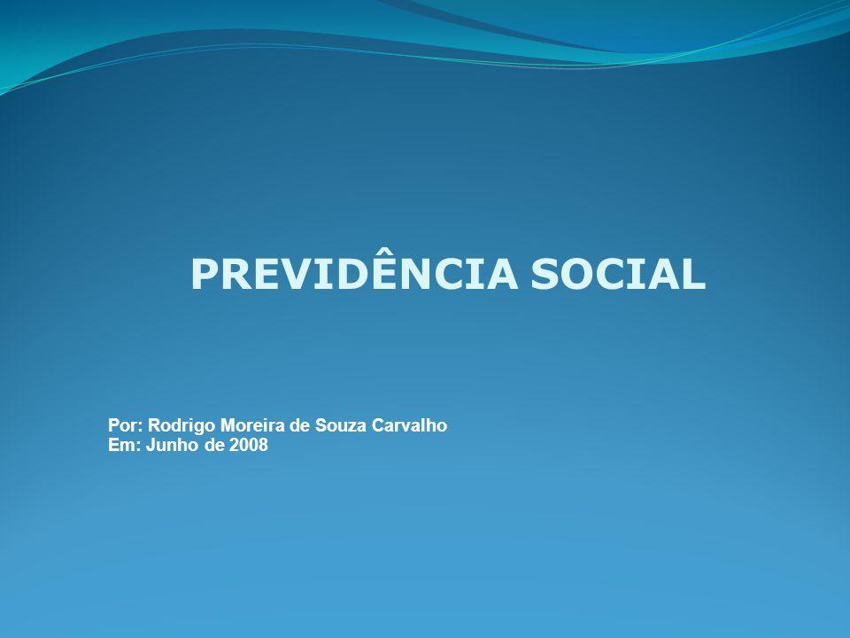 PREVIDÊNCIA SOCIAL Por: Rodrigo Moreira de Souza Carvalho