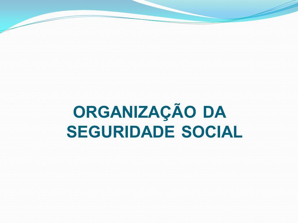 ORGANIZAÇÃO DA SEGURIDADE SOCIAL