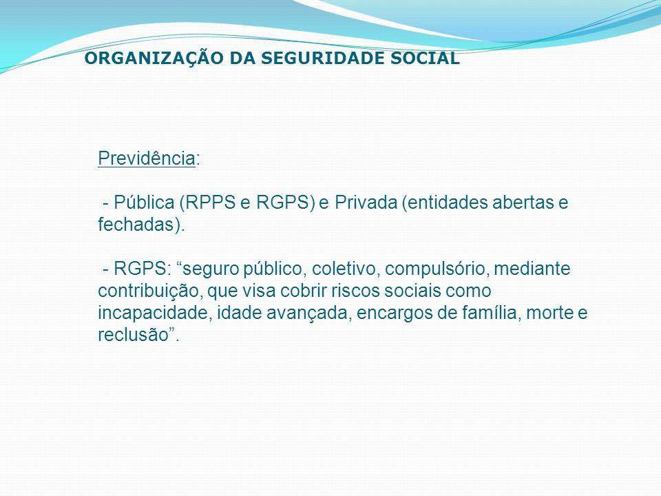 - Pública (RPPS e RGPS) e Privada (entidades abertas e fechadas).