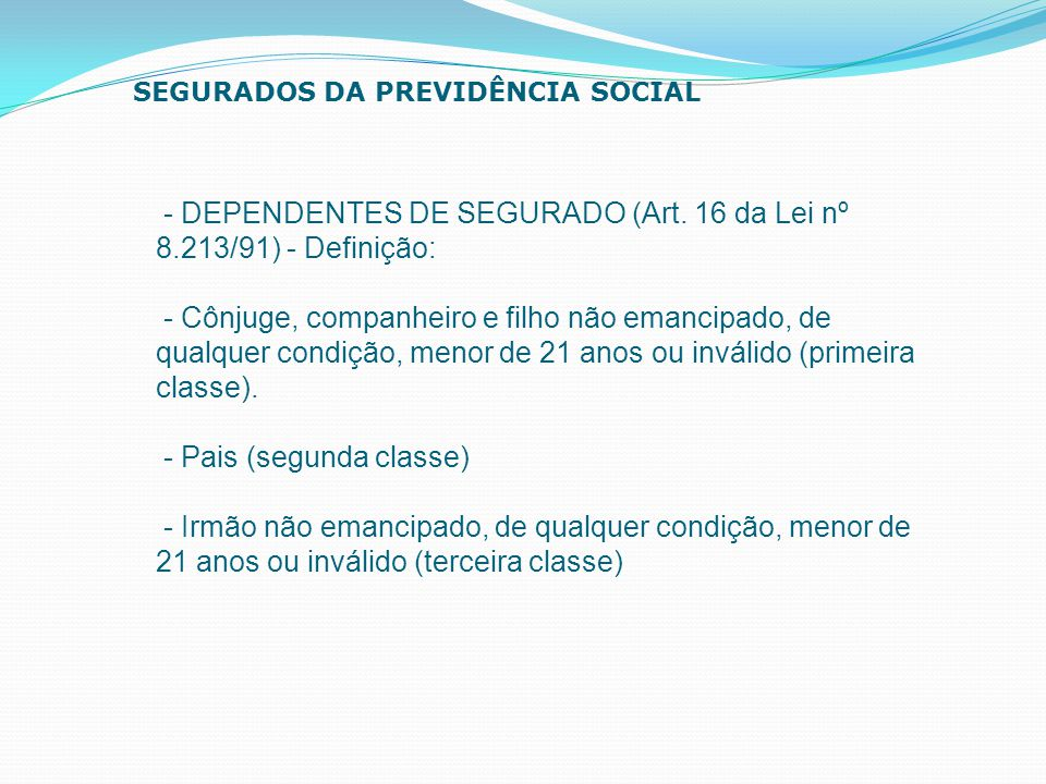 - DEPENDENTES DE SEGURADO (Art. 16 da Lei nº 8.213/91) - Definição: