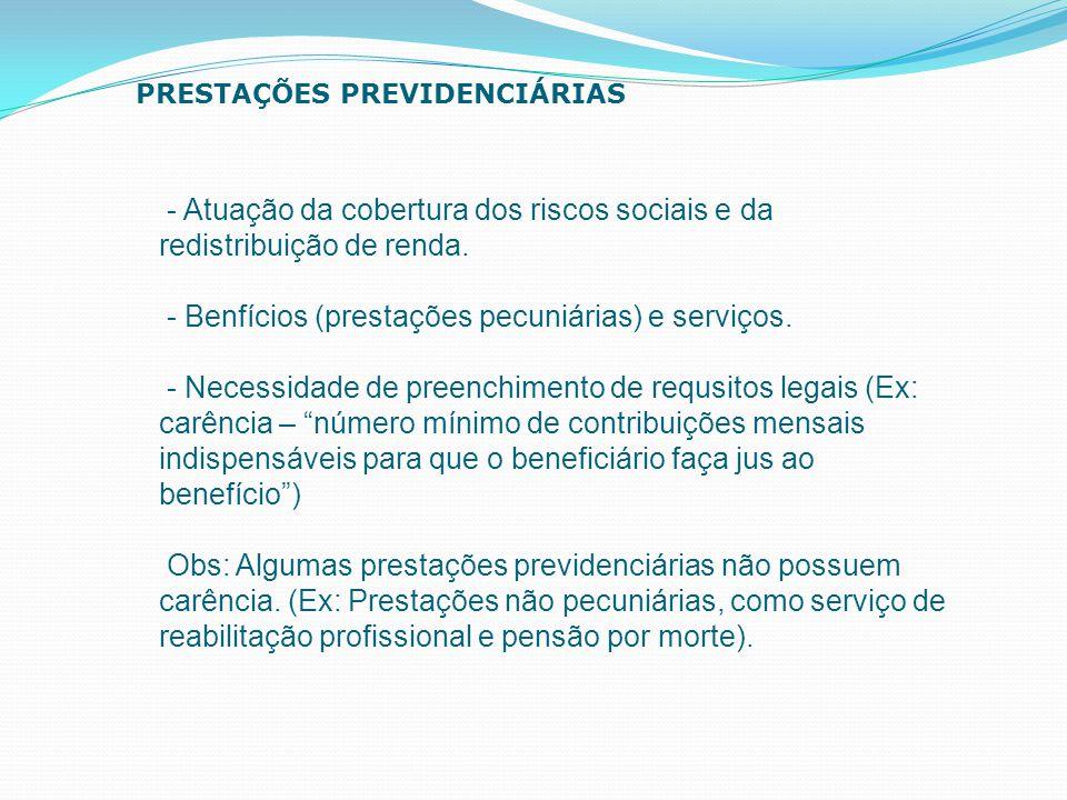 - Benfícios (prestações pecuniárias) e serviços.