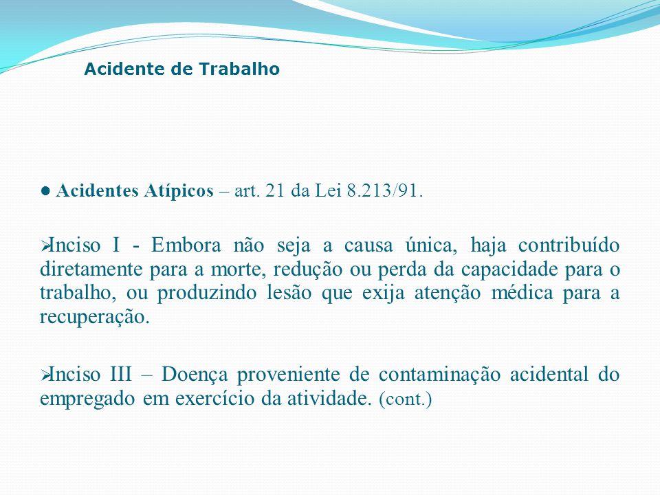 Acidente de Trabalho Acidentes Atípicos – art. 21 da Lei 8.213/91.