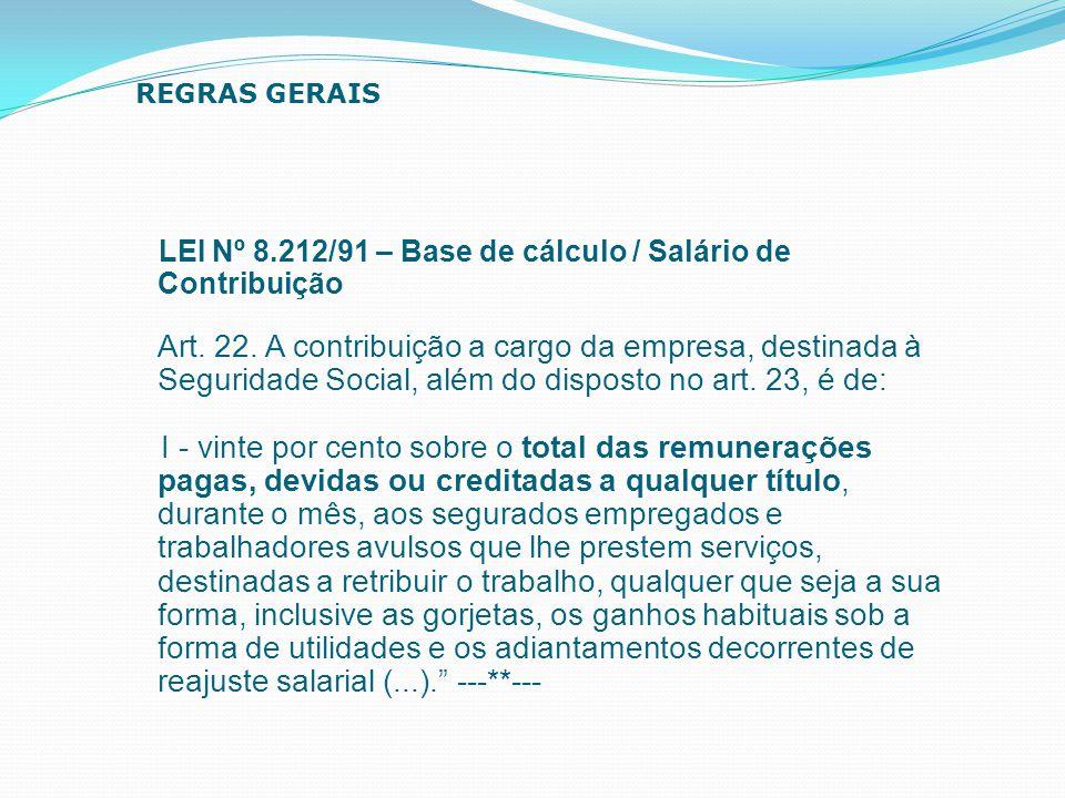 REGRAS GERAIS LEI Nº 8.212/91 – Base de cálculo / Salário de Contribuição.