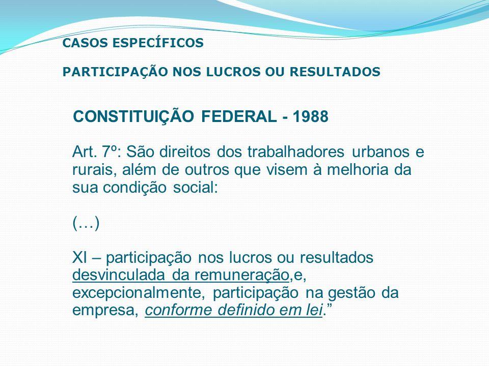 CASOS ESPECÍFICOS PARTICIPAÇÃO NOS LUCROS OU RESULTADOS. CONSTITUIÇÃO FEDERAL - 1988.
