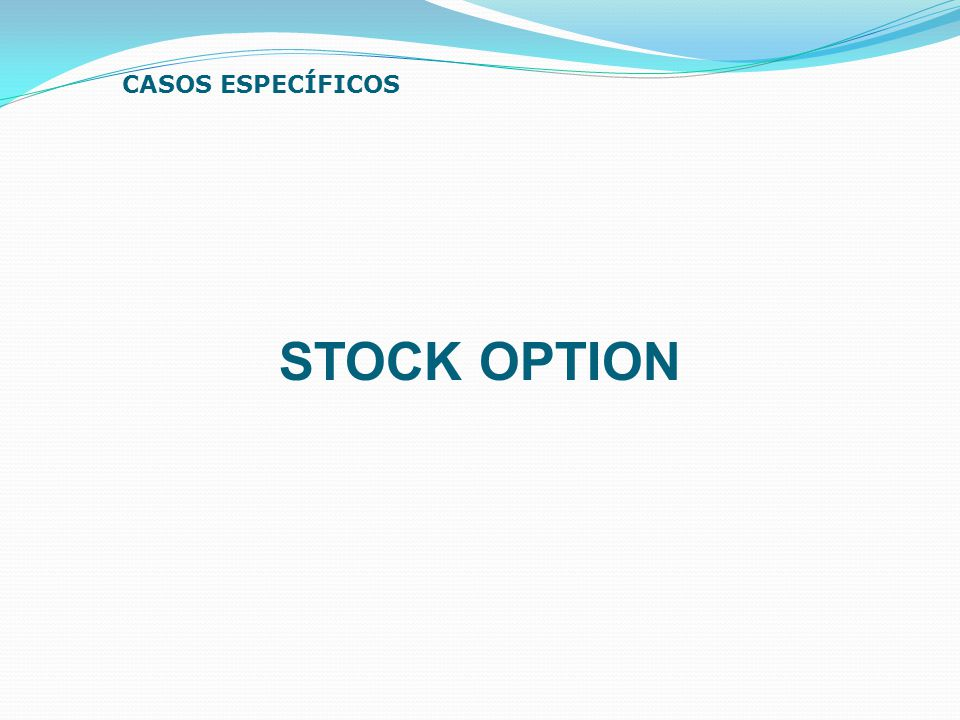 CASOS ESPECÍFICOS STOCK OPTION