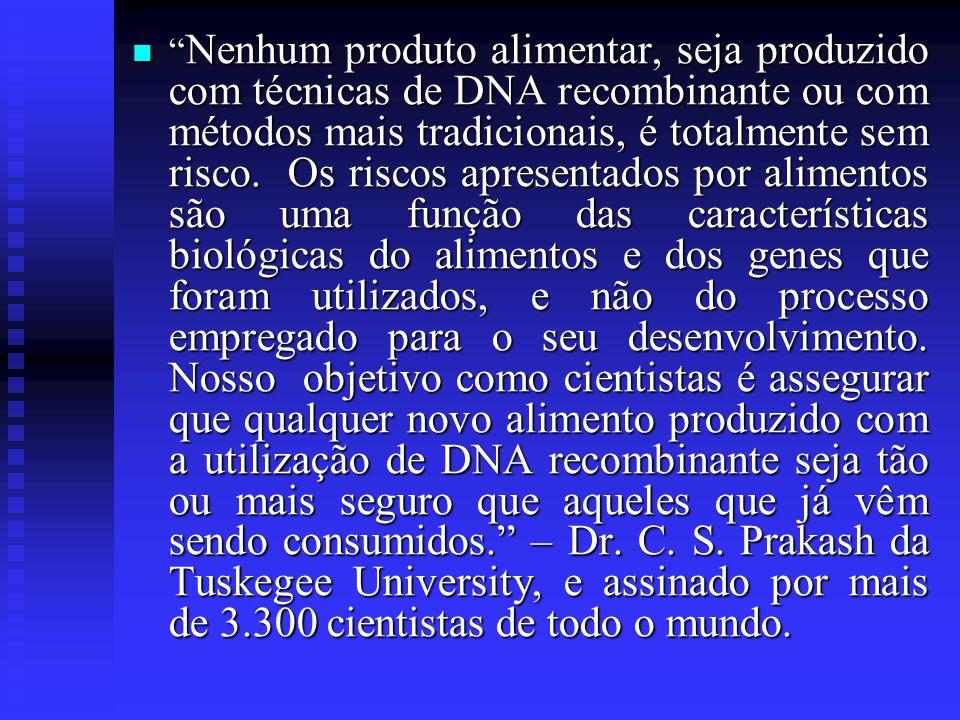 Nenhum produto alimentar, seja produzido com técnicas de DNA recombinante ou com métodos mais tradicionais, é totalmente sem risco.
