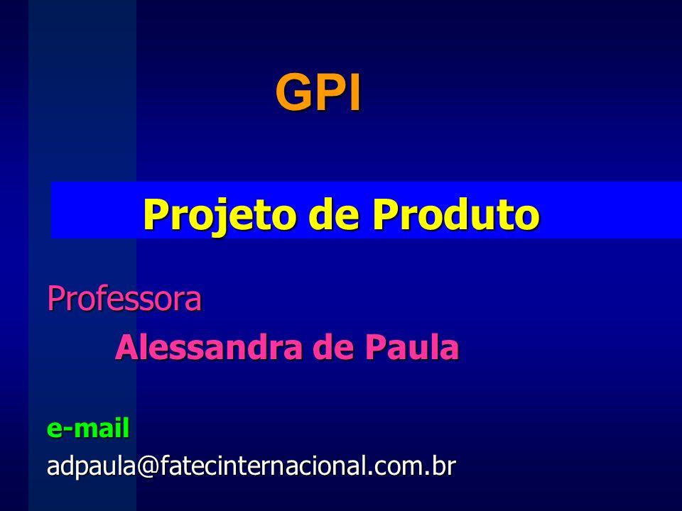 GPI Projeto de Produto Professora Alessandra de Paula e-mail