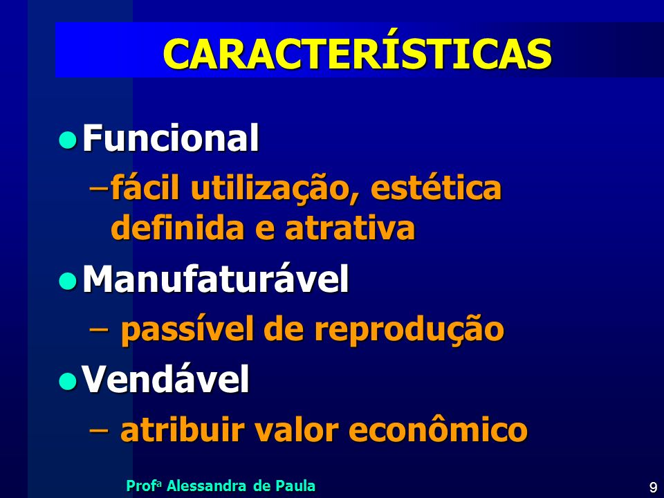 CARACTERÍSTICAS Funcional Manufaturável Vendável