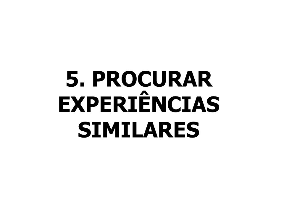 5. PROCURAR EXPERIÊNCIAS SIMILARES