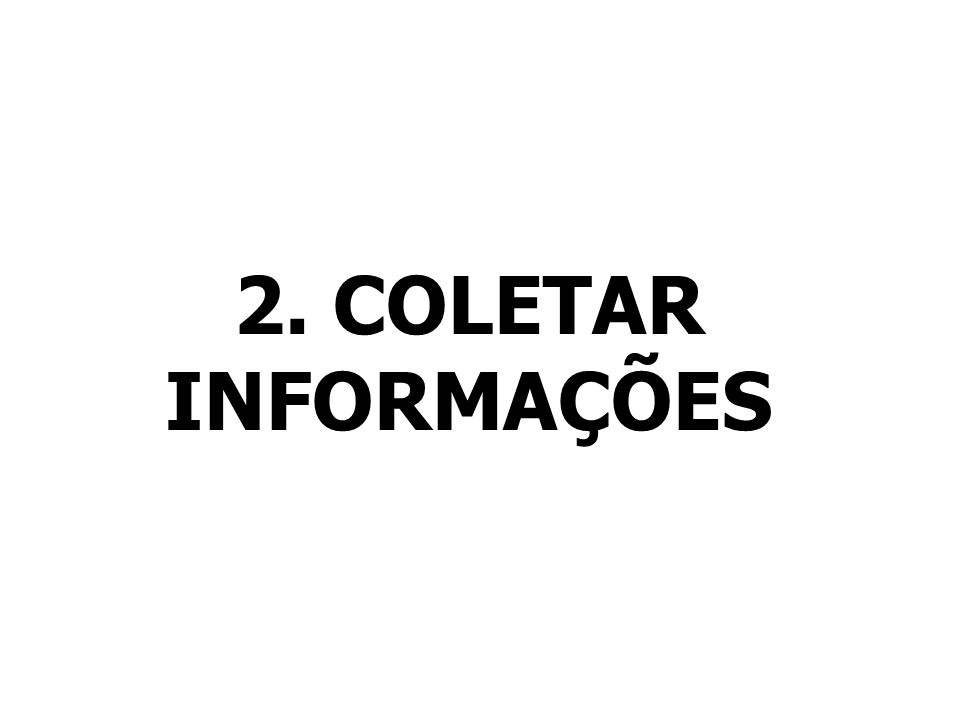 2. COLETAR INFORMAÇÕES