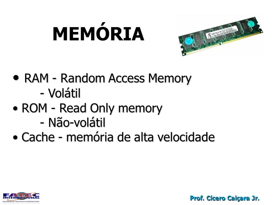 MEMÓRIA RAM - Random Access Memory - Volátil ROM - Read Only memory
