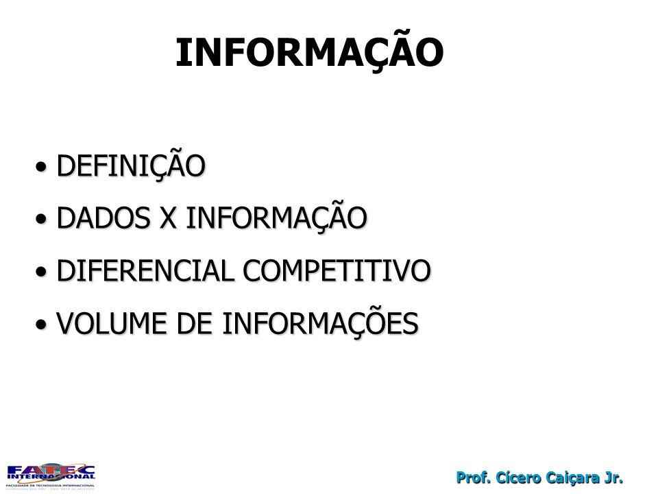 INFORMAÇÃO DEFINIÇÃO DADOS X INFORMAÇÃO DIFERENCIAL COMPETITIVO
